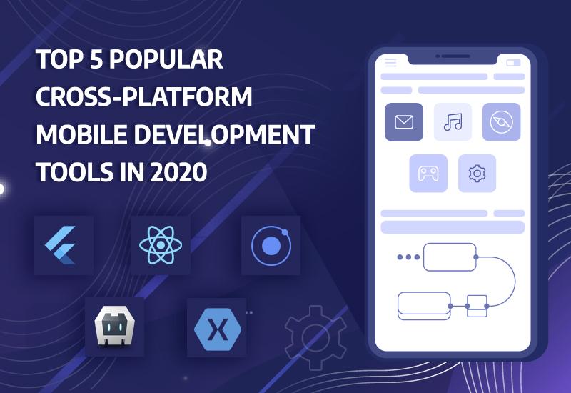 Top 5 Popular Cross-Platform Mobile App Development Tools in 2020